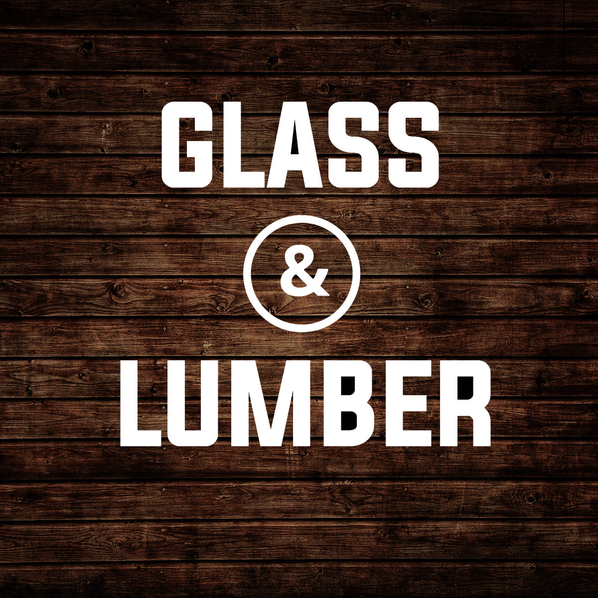 Glass and Lumber